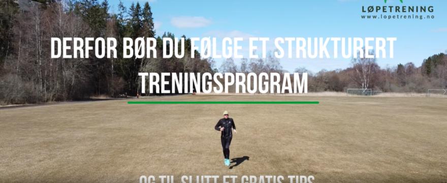 Derfor bør du følge et strukturert treningsprogram - Løpetrening.no